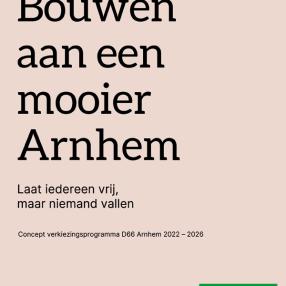 Bouwen aan een mooier Arnhem, concept-verkiezingsprogramma D66 Arnhem 2022-2026